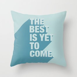 The Best Is Yet To Come (Aqua) Throw Pillow
