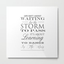 Life isn't about waiting for the storm to pass inspirational quote Metal Print