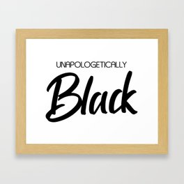 Unapologetically Black Framed Art Print