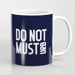 do not musturb. You do not must. Coffee Mug