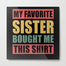 My Favorite Sister Bought Me This | Brother Gift Metal Print