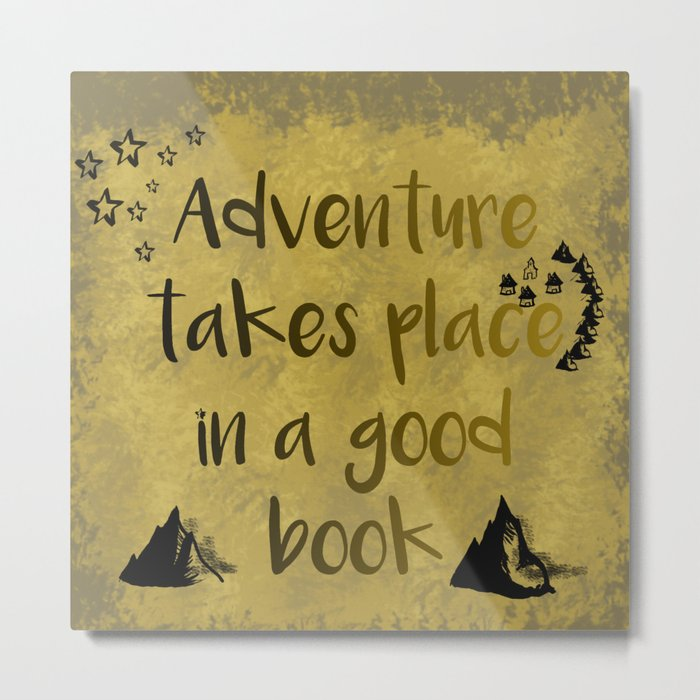 Adventure Takes Place In A Good Book Metal Print