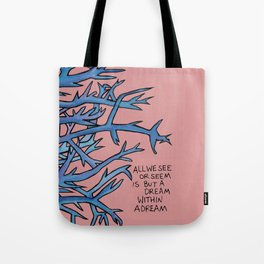 ALL WE SEE OR SEEM IS BUT A DREAM WITHIN A DREAM Tote Bag