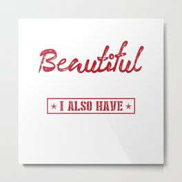 I HAVE A BEAUTIFUL DAUGHTER I ALSO HAVE A GUN A SHOVEL AND AN ALIBL Metal Print