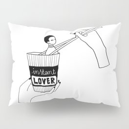 Would you be my instant lover? Pillow Sham