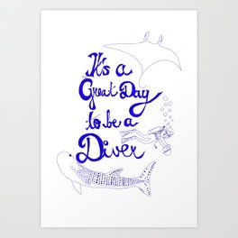It's a great day to be a diver (deeper version) Art Print