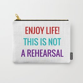 Enjoy life This is not a rehearsal Carry-All Pouch