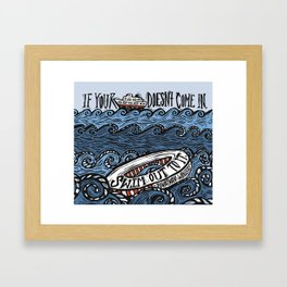 If Your Ship Doesn't Come In... Framed Art Print