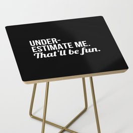 Underestimate Me That'll Be Fun (Black) Side Table