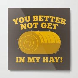 You Better Not Get In My Hay Metal Print