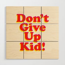 Don't Give Up Kid red yellow pink motivational typography poster bedroom wall home decor Art Print Wood Wall Art
