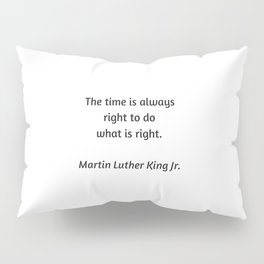 Martin Luther King Inspirational Quote - The time is always right to do what is right Pillow Sham