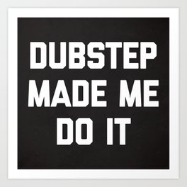 Dubstep Do It Music Quote Art Print