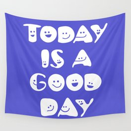 Today Is A Good Day! Wall Tapestry