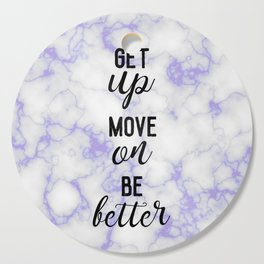 get up, move on, be better Cutting Board