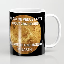 One day on Venus is quite similar to one Monday on Earth, both lasts 2802 hours Coffee Mug