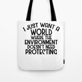 A World Where Environment Doesn't Need Protecting Tote Bag