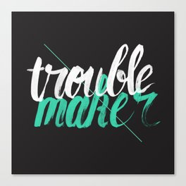 Troublemaker Canvas Print