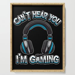 Can't Hear You I'm Gaming - Gamer Headset Sound Serving Tray