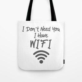 Funny Internet Meme Gift I Don't Need You I Have Wifi Gift Tote Bag