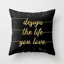 TEXT ART GOLD Design the life you love Throw Pillow