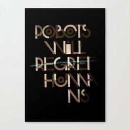 Robots Will Regret Humans Canvas Print