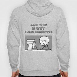 Why I hate computers Hoody