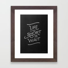 Life is too short to wait. Framed Art Print
