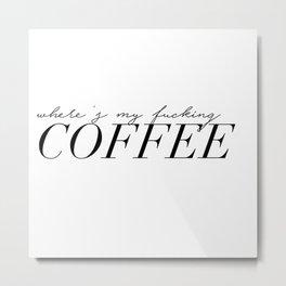 fucking coffee Metal Print