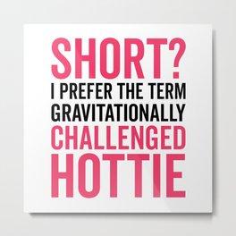 Short Hottie Funny Quote Metal Print