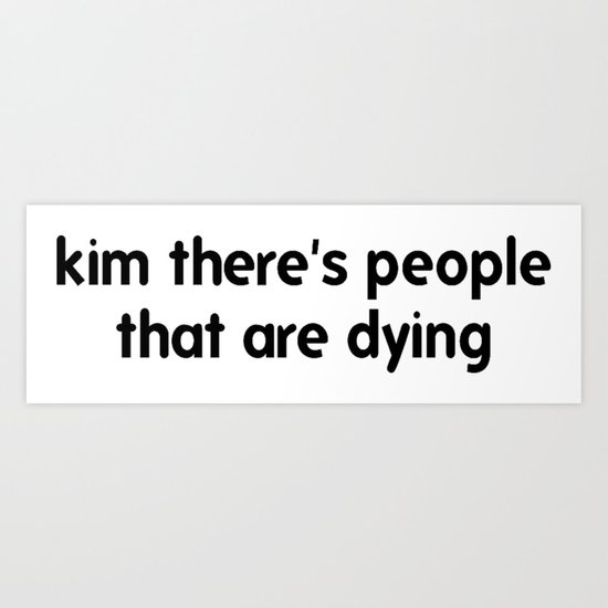 Kim There Are People Dying by greatphotos234