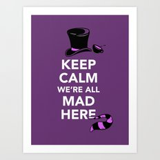 Keep Calm, We're All Mad Here Art Print