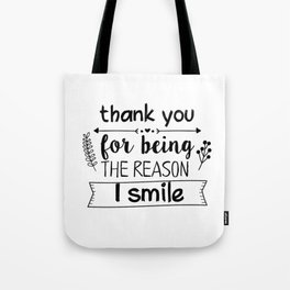 Thank you for being the reason I smile Tote Bag