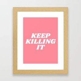 keep killing it Framed Art Print