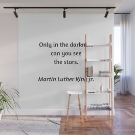 Martin Luther King Inspirational Quote - Only in darkness can you see the stars Wall Mural