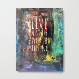 Live a story worth telling Metal Print