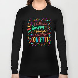 I am so happy ... confetti. Long Sleeve T-shirt
