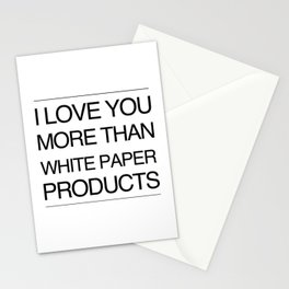 I Love You More Than White Paper Products Stationery Cards