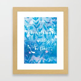 Everything Will Be Fine Framed Art Print