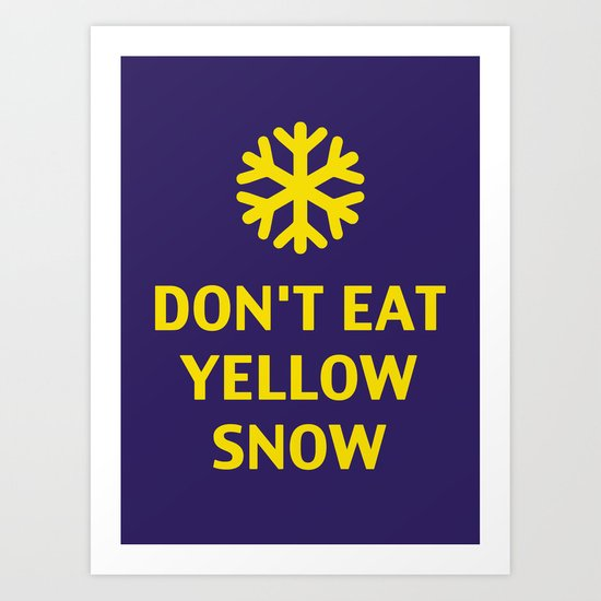 Don't Eat Yellow Snow Art Print