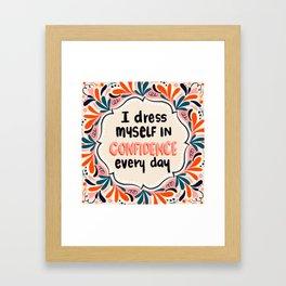 I dress myself in confidence everyday Framed Art Print
