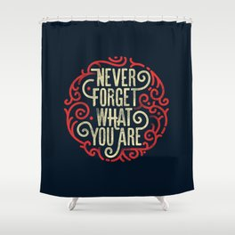 Never forget what you are Shower Curtain