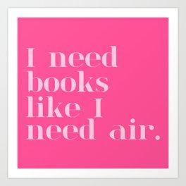 I Need Books Like I Need Air - Pink Art Print