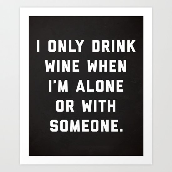 Drink Wine Alone Funny Quote Art Print