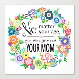 You Always Need Your Mom Canvas Print