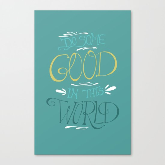 Do Some Good in this World Canvas Print
