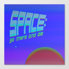 Space: Go There and Die Canvas Print