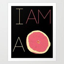 I am a Grapfruite  Art Print