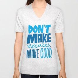 Don't Make Excuses. Make Good. Unisex V-Neck