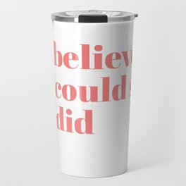 she believed Travel Mug